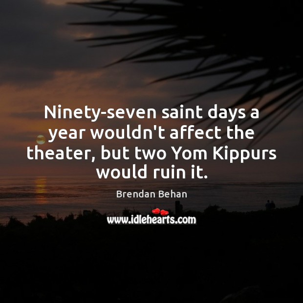 Ninety-seven saint days a year wouldn't affect the theater, but two Yom Image