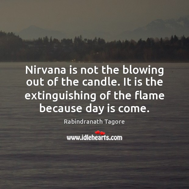 Nirvana is not the blowing out of the candle. It is the Image