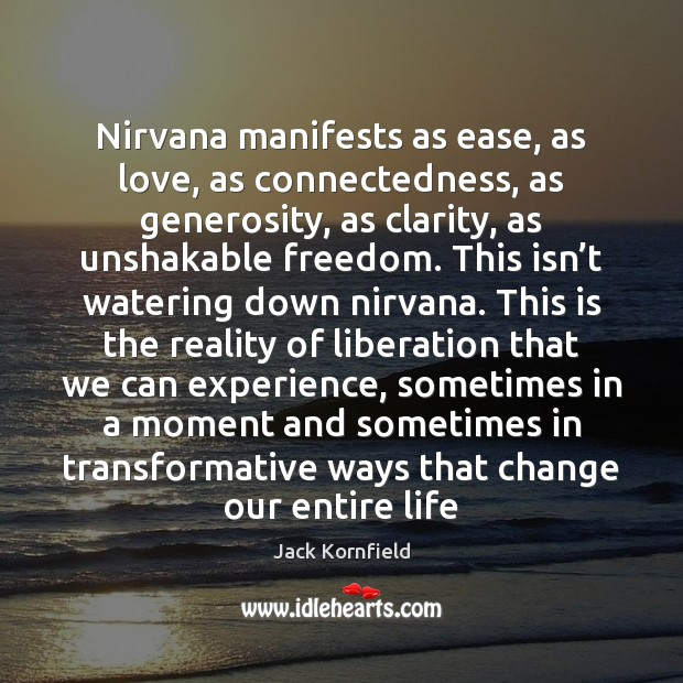 Image, Nirvana manifests as ease, as love, as connectedness, as generosity, as clarity,