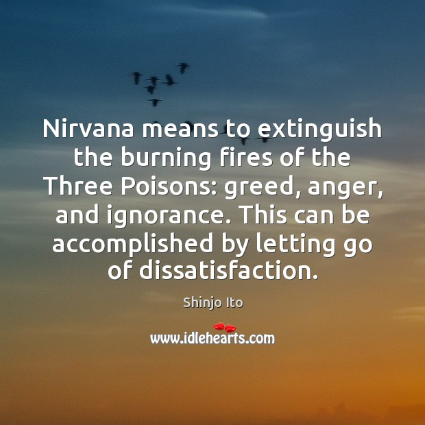 Nirvana means to extinguish the burning fires of the Three Poisons: greed, Letting Go Quotes Image
