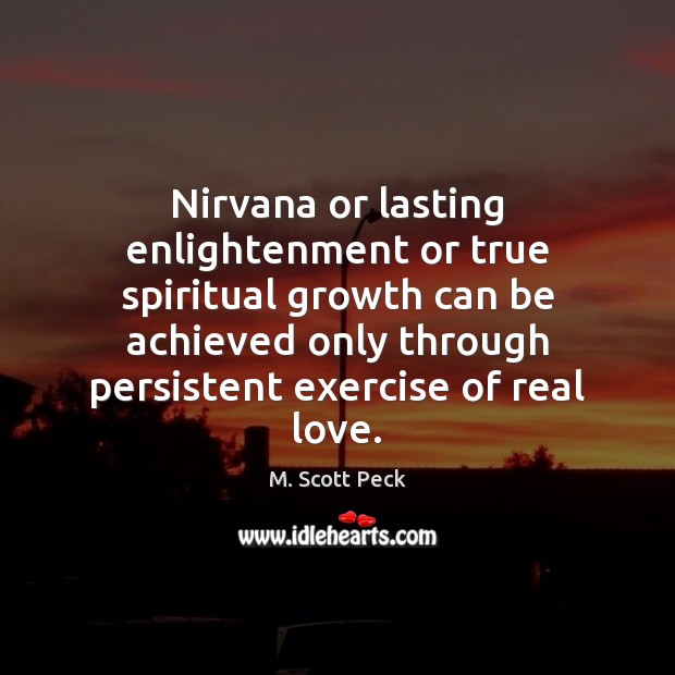 Nirvana or lasting enlightenment or true spiritual growth can be achieved only Real Love Quotes Image