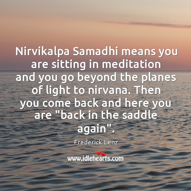 Nirvikalpa Samadhi means you are sitting in meditation and you go beyond Image