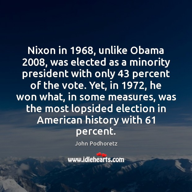 Nixon in 1968, unlike Obama 2008, was elected as a minority president with only 43 Image