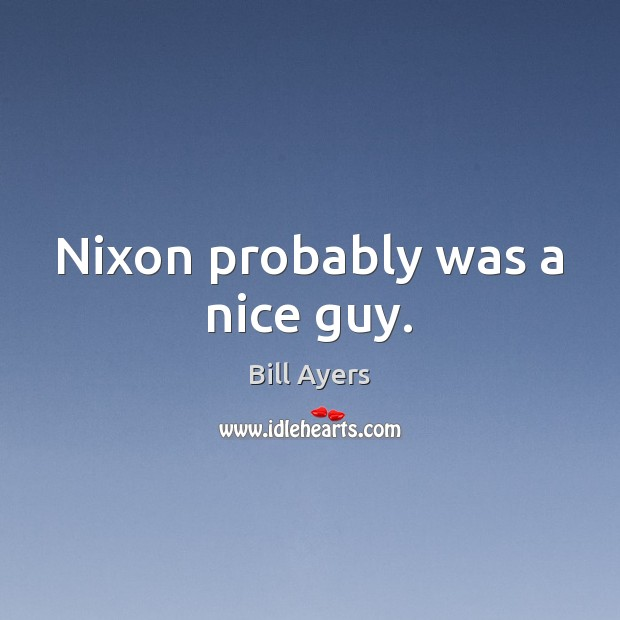 Image, Nixon probably was a nice guy.