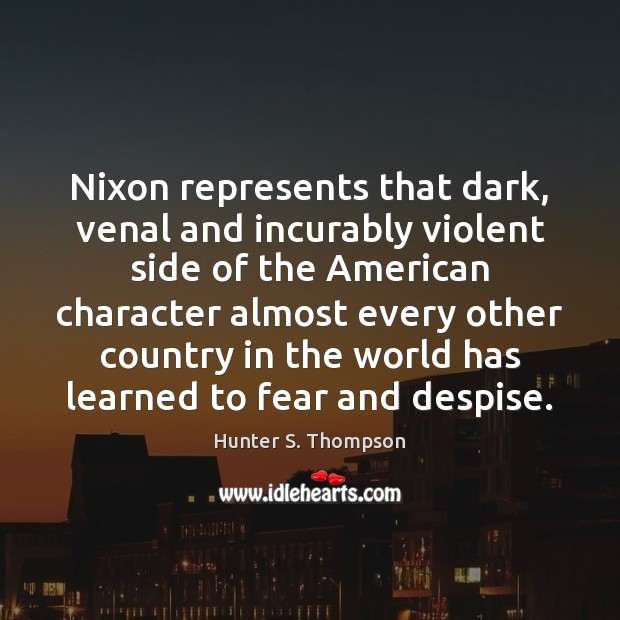 Image, Nixon represents that dark, venal and incurably violent side of the American