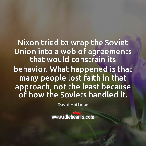 Nixon tried to wrap the Soviet Union into a web of agreements Behavior Quotes Image