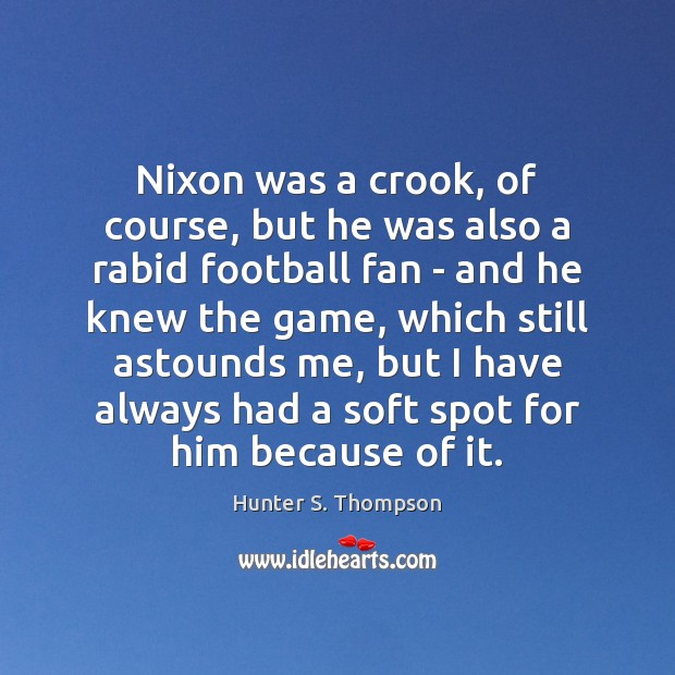Image, Nixon was a crook, of course, but he was also a rabid