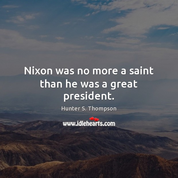 Image, Nixon was no more a saint than he was a great president.