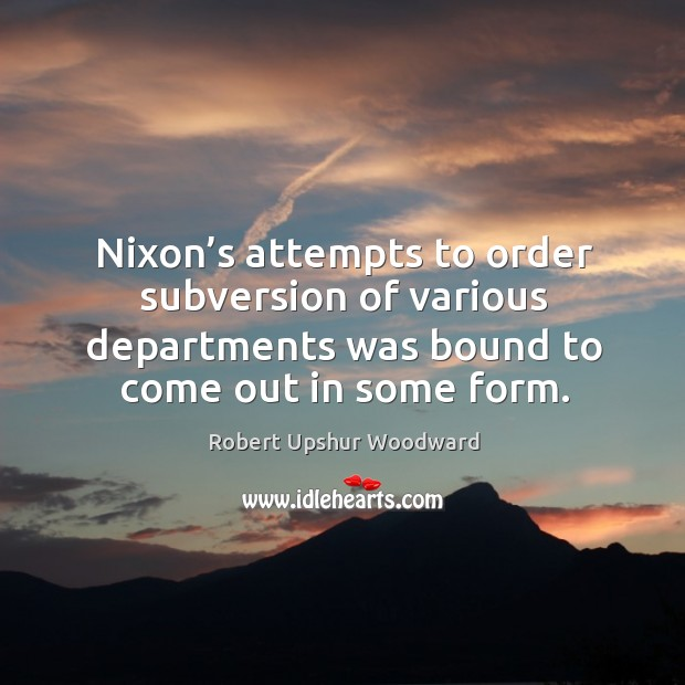 Nixon's attempts to order subversion of various departments was bound to come out in some form. Image