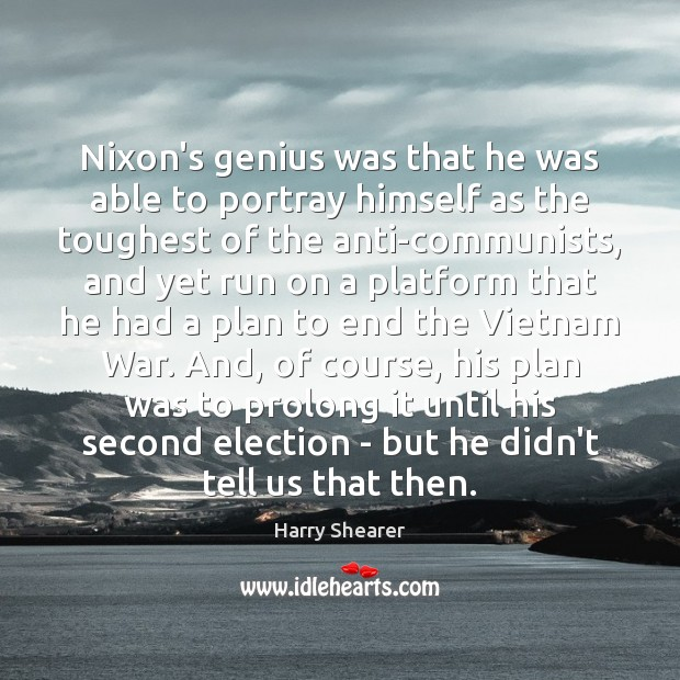 Nixon's genius was that he was able to portray himself as the Harry Shearer Picture Quote