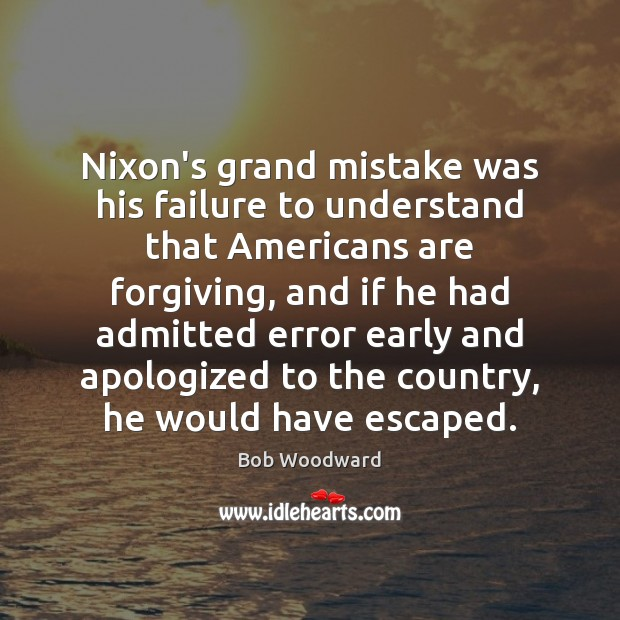 Image, Nixon's grand mistake was his failure to understand that Americans are forgiving,