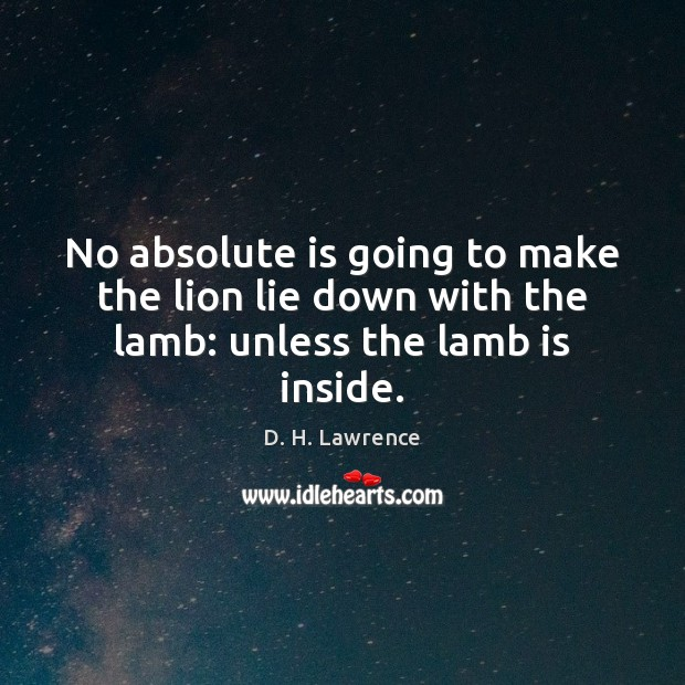No absolute is going to make the lion lie down with the lamb: unless the lamb is inside. Image