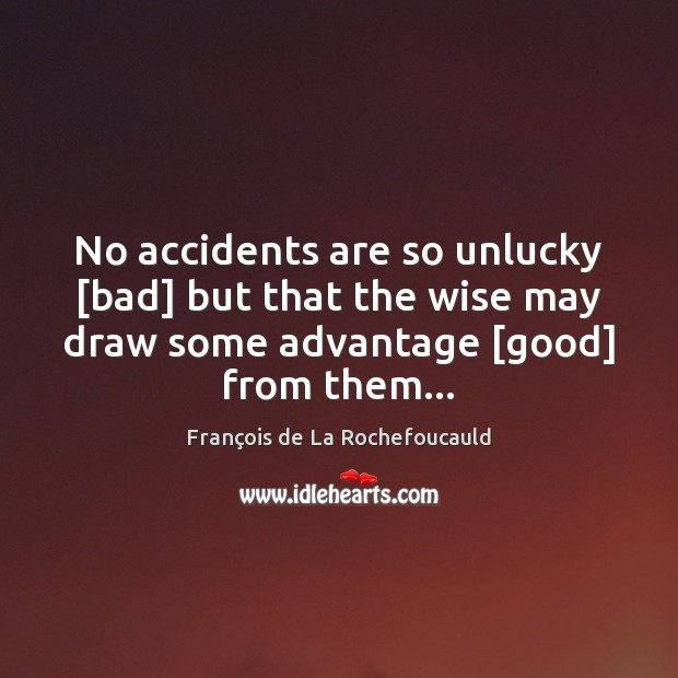 Image, No accidents are so unlucky [bad] but that the wise may draw