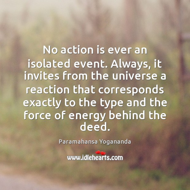 No action is ever an isolated event. Always, it invites from the Image