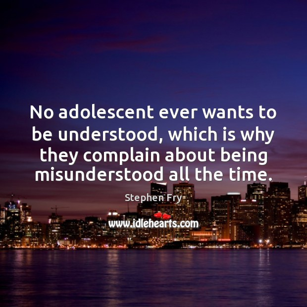 Image, No adolescent ever wants to be understood, which is why they complain