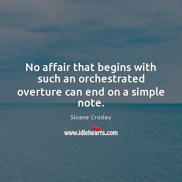 No affair that begins with such an orchestrated overture can end on a simple note. Image
