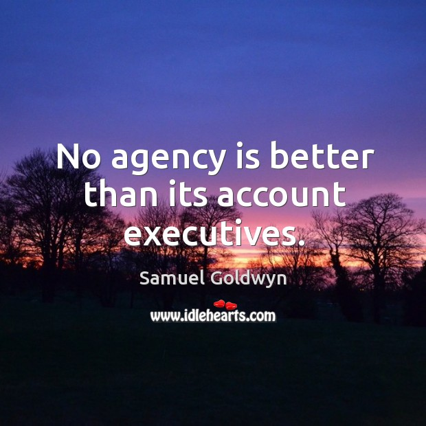 No agency is better than its account executives. Image