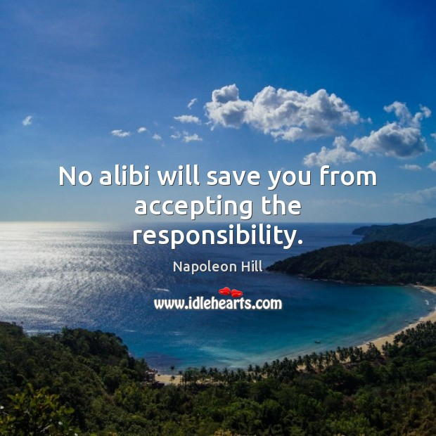 Image, No alibi will save you from accepting the responsibility.