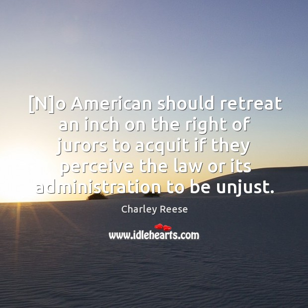 [N]o American should retreat an inch on the right of jurors Charley Reese Picture Quote