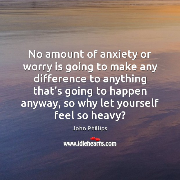 No amount of anxiety or worry is going to make any difference Worry Quotes Image