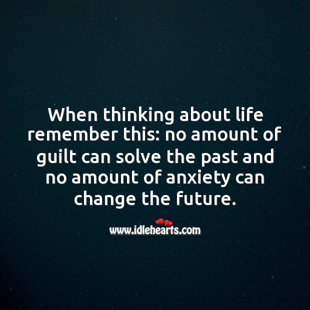 No amount of guilt can solve the past and no amount of anxiety can change the future. Life and Love Quotes Image