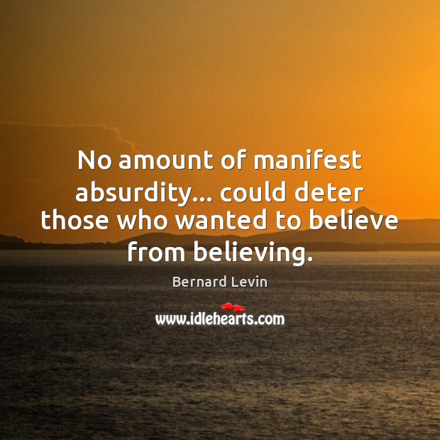 Image, No amount of manifest absurdity… could deter those who wanted to believe from believing.