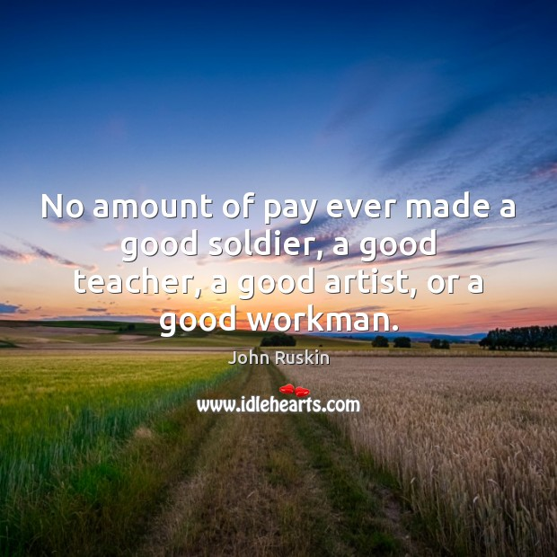 No amount of pay ever made a good soldier, a good teacher, Image