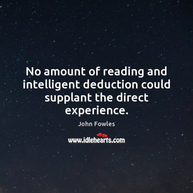 No amount of reading and intelligent deduction could supplant the direct experience. Image