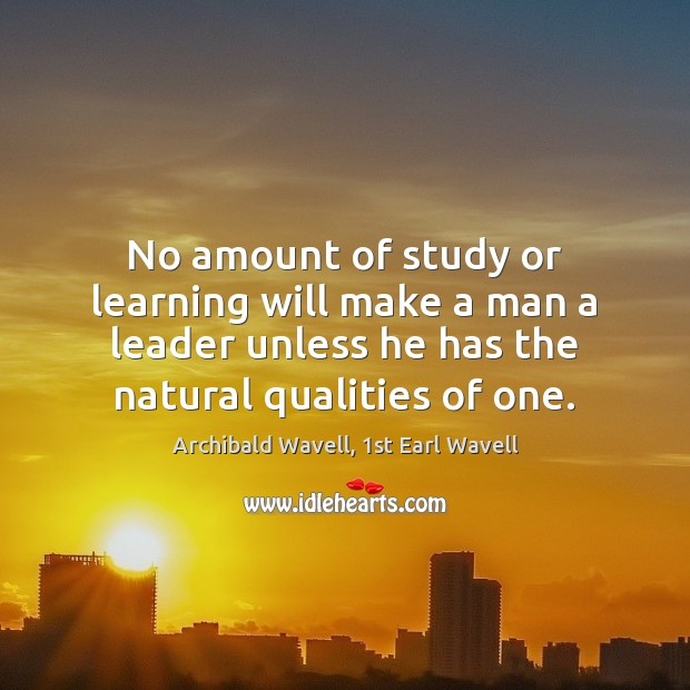 Image, No amount of study or learning will make a man a leader