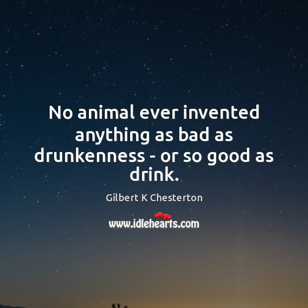 Image, No animal ever invented anything as bad as drunkenness – or so good as drink.