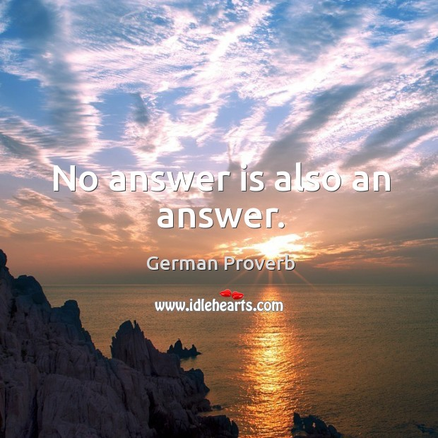 No answer is also an answer. German Proverbs Image