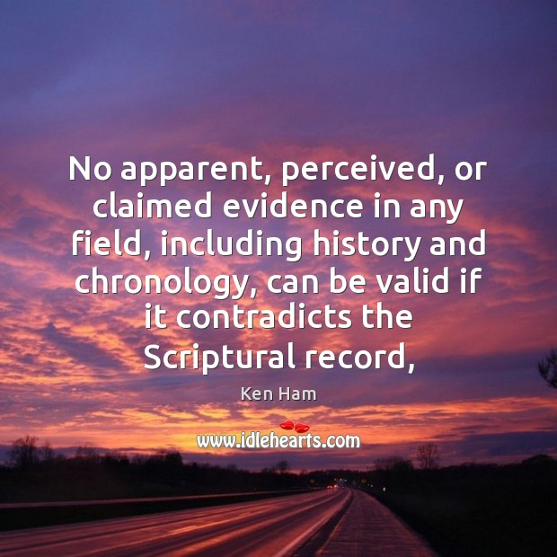 No apparent, perceived, or claimed evidence in any field, including history and Image