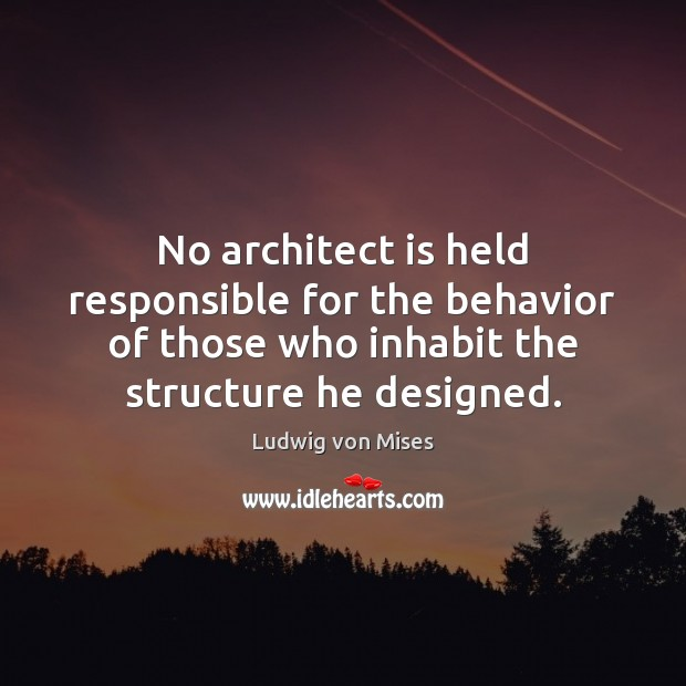 Image, No architect is held responsible for the behavior of those who inhabit