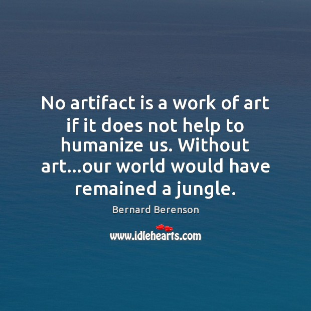 No artifact is a work of art if it does not help Image
