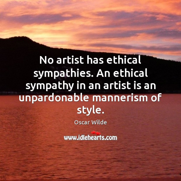 Image, No artist has ethical sympathies. An ethical sympathy in an artist is