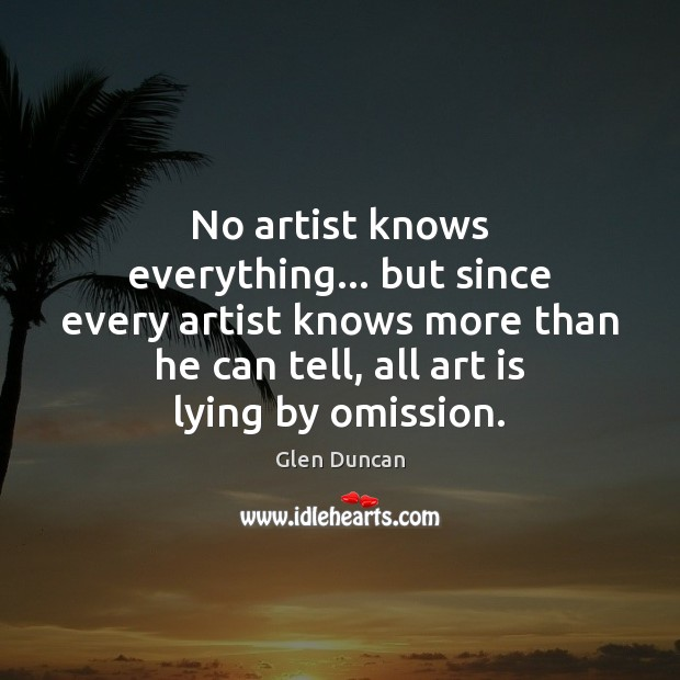 Image, No artist knows everything… but since every artist knows more than he