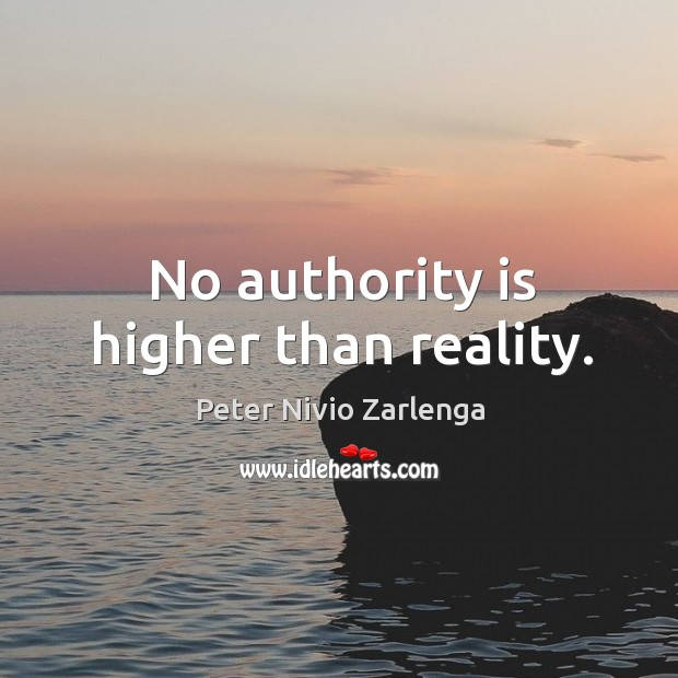 No authority is higher than reality. Image