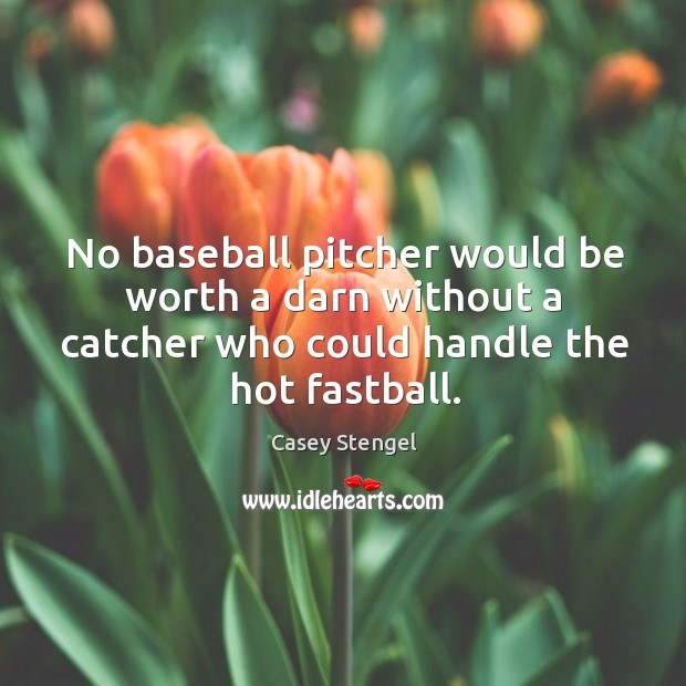 Image, No baseball pitcher would be worth a darn without a catcher who could handle the hot fastball.