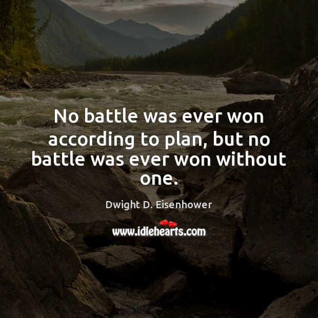 Image, No battle was ever won according to plan, but no battle was ever won without one.