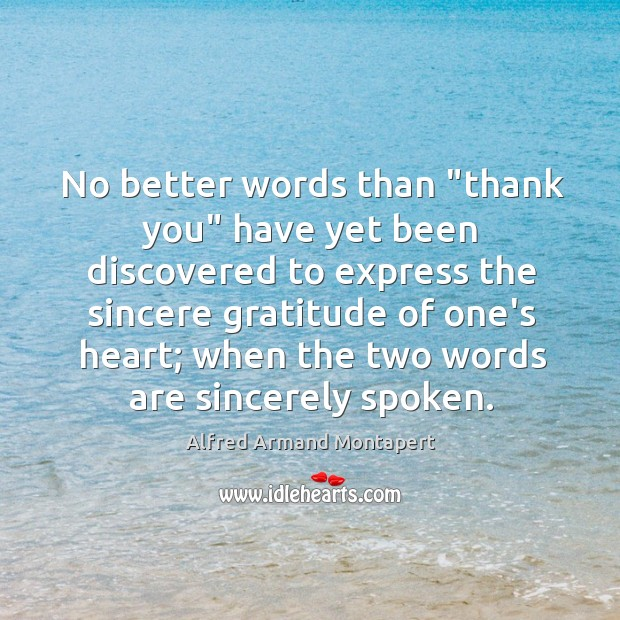 """No better words than """"thank you"""" have yet been discovered to express Alfred Armand Montapert Picture Quote"""