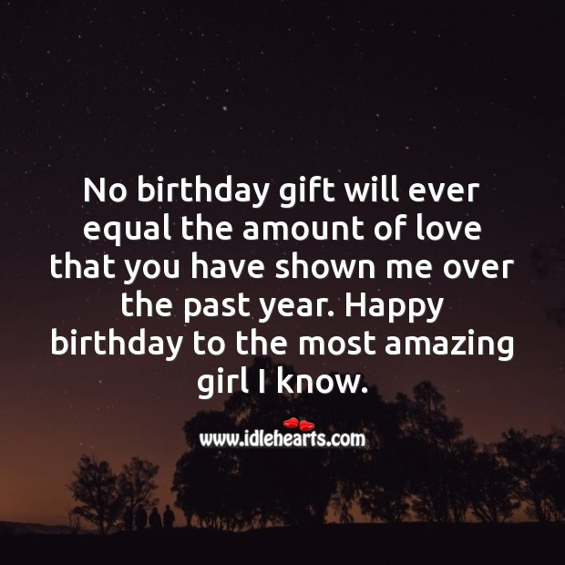 No birthday gift will ever equal the amount of love that you shown me. Gift Quotes Image