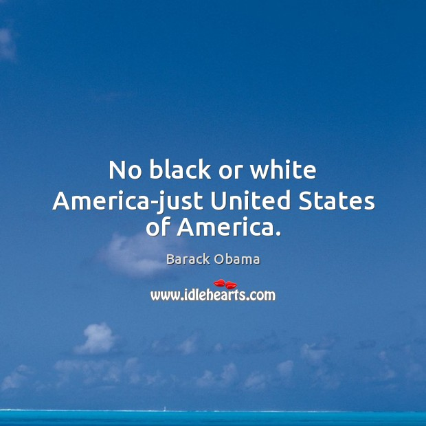Image, No black or white America-just United States of America.