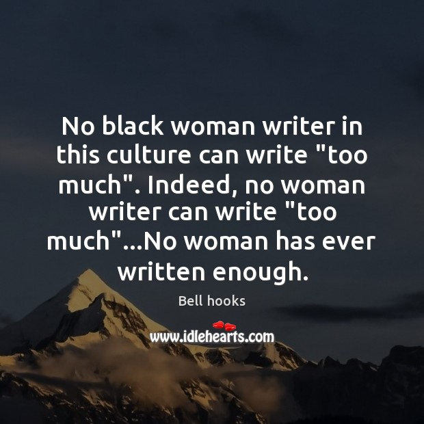 "Image, No black woman writer in this culture can write ""too much"". Indeed,"