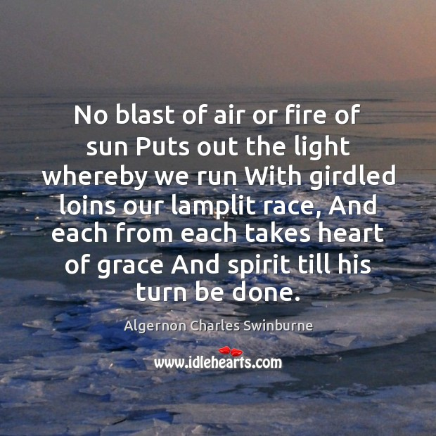 No blast of air or fire of sun Puts out the light Algernon Charles Swinburne Picture Quote
