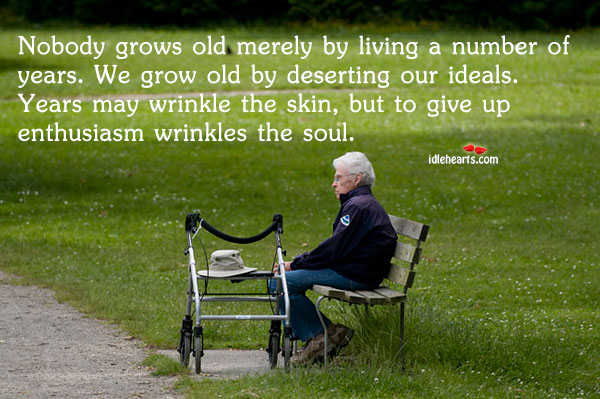 Nobody Grows Old Merely By Living A Number Of…