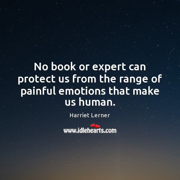 No book or expert can protect us from the range of painful emotions that make us human. Image