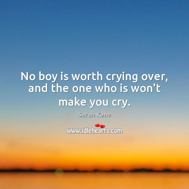 No boy is worth crying over, and the one who is won't make you cry. Image