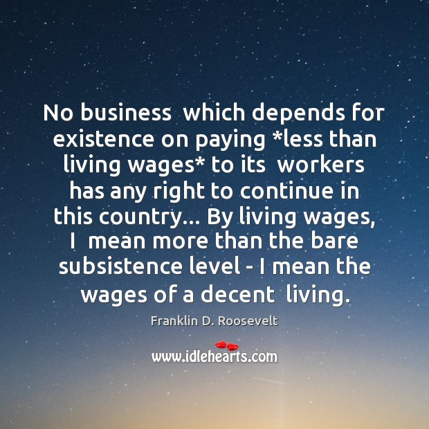 No business  which depends for existence on paying *less than living wages* Image