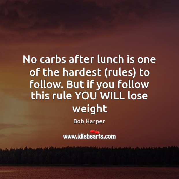 No carbs after lunch is one of the hardest (rules) to follow. Bob Harper Picture Quote