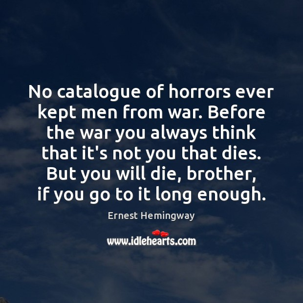 No catalogue of horrors ever kept men from war. Before the war Ernest Hemingway Picture Quote